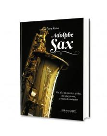 Adolphe SAX - His life, his...